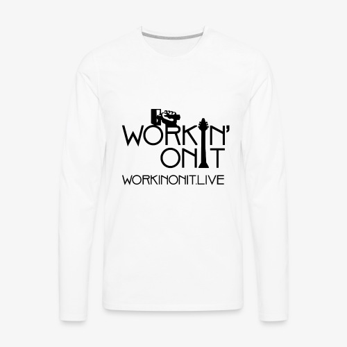 WORKIN' ON IT: BLACK LOGO - Men's Premium Long Sleeve T-Shirt