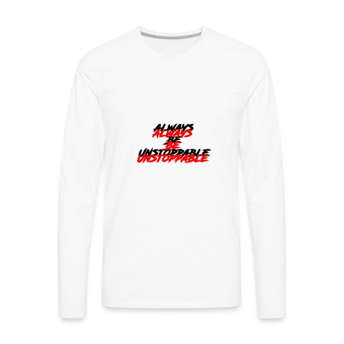 Always be unstoppable Rage shirt - Men's Premium Long Sleeve T-Shirt