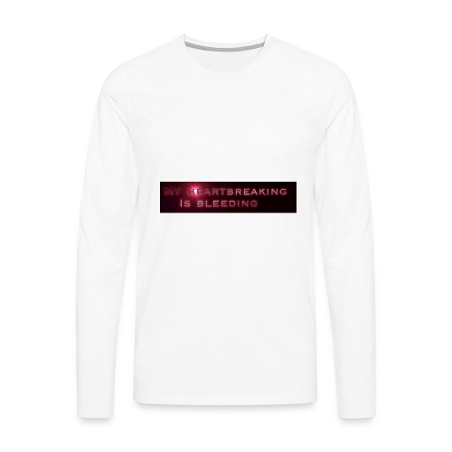 My heartbreaking is bleeding - Men's Premium Long Sleeve T-Shirt