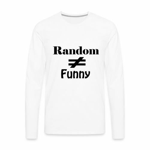 Random Does Not Equal Funny - Men's Premium Long Sleeve T-Shirt