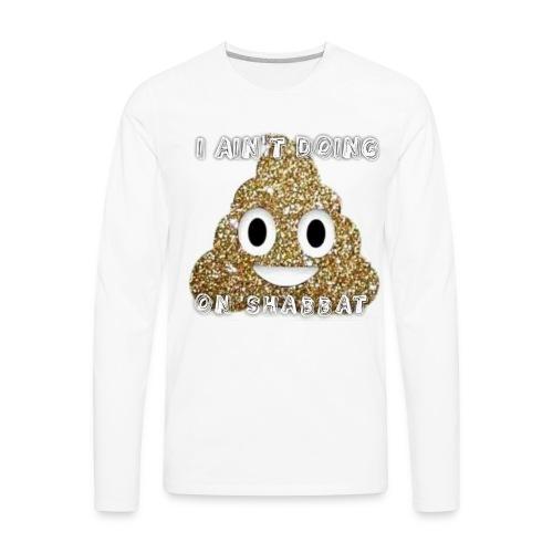 I AINT DOING SH#$ ON SHABBAT - Men's Premium Long Sleeve T-Shirt