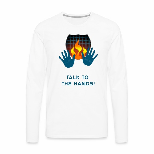 Talk to the hands - Men's Premium Long Sleeve T-Shirt