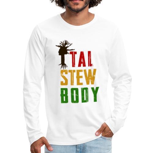 Ital Stew Body (MALE) - Men's Premium Long Sleeve T-Shirt