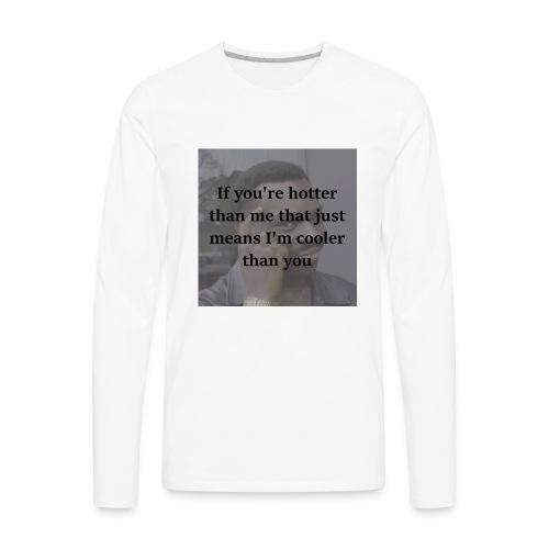 Hotter Than Me, Cooler Than You - Men's Premium Long Sleeve T-Shirt