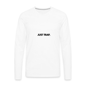 JUST TRAP. - Men's Premium Long Sleeve T-Shirt