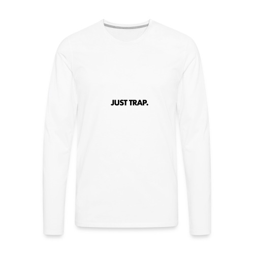 JUST TRAP. - Men's Premium Long Sleeve T-Shirt