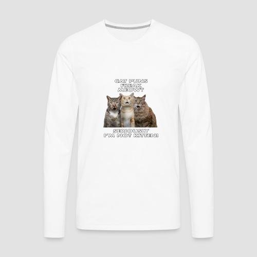 Cat Puns Freak Me Meowt Seriously I'm Not Kitten! - Men's Premium Long Sleeve T-Shirt