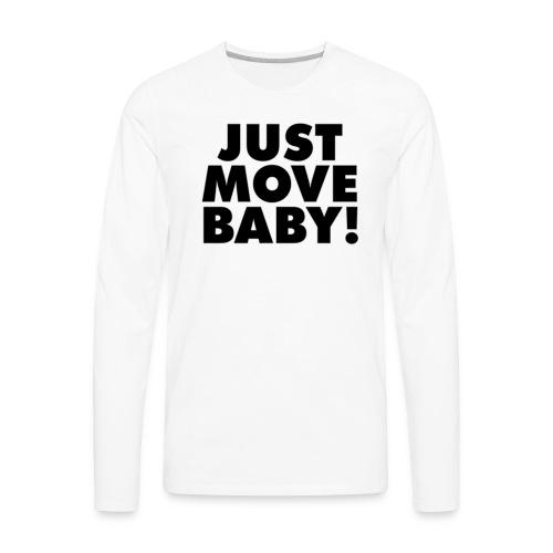 Just Move Baby! - Men's Premium Long Sleeve T-Shirt