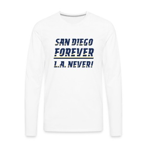 San Diego Forever, L.A. Never! - Men's Premium Long Sleeve T-Shirt