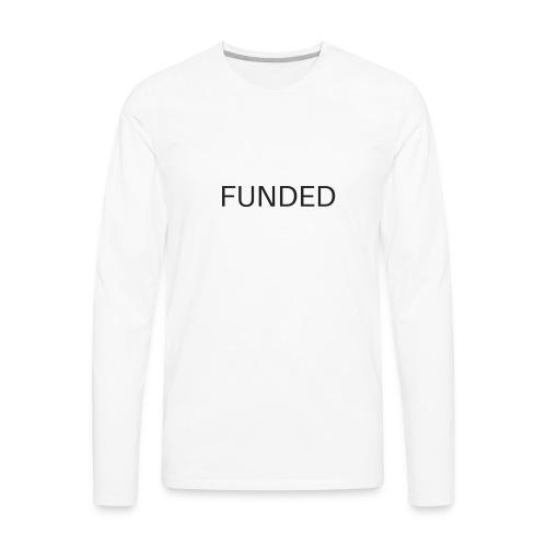 FUNDED Black Lettered T - Men's Premium Long Sleeve T-Shirt