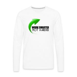 Work Smarter Not Harder - Men's Premium Long Sleeve T-Shirt