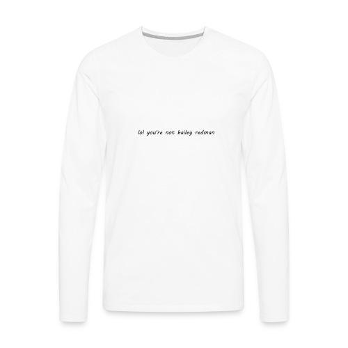 lol you're not hailey redman - Men's Premium Long Sleeve T-Shirt