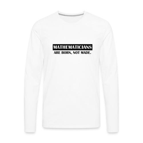 MATHEMATICIANS ARE BORN - Men's Premium Long Sleeve T-Shirt
