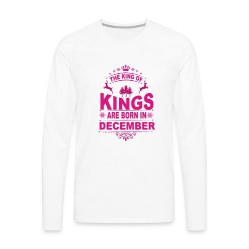 Kings Are Born In December - Men's Premium Long Sleeve T-Shirt