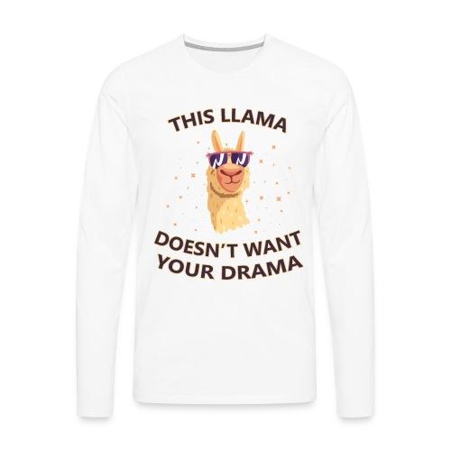 llama Drama T-shirt -llama Doesn't want your Drama - Men's Premium Long Sleeve T-Shirt
