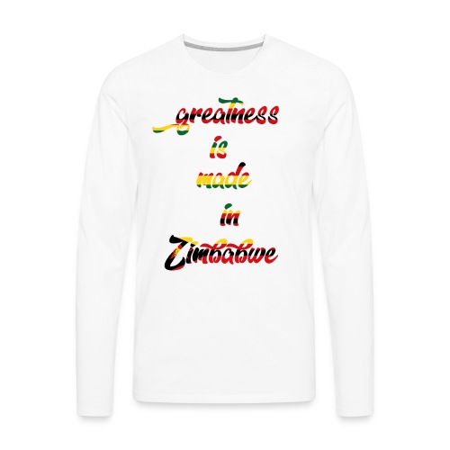 Greatness is made in zimbabwe - Men's Premium Long Sleeve T-Shirt