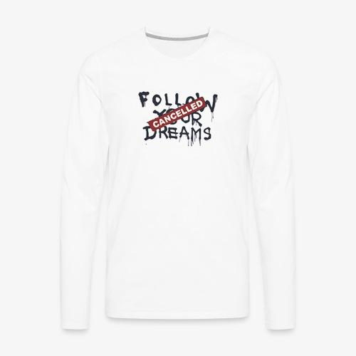 Cancelled Follow Your Dreams - Men's Premium Long Sleeve T-Shirt
