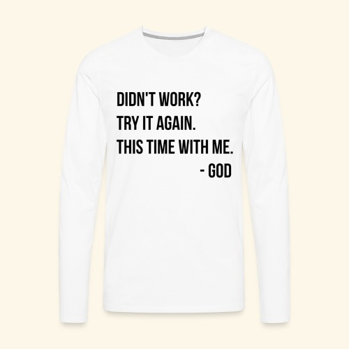 Didnt Work Try It Again God - Men's Premium Long Sleeve T-Shirt