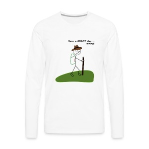 Have a GREAT day and a hike! - Men's Premium Long Sleeve T-Shirt