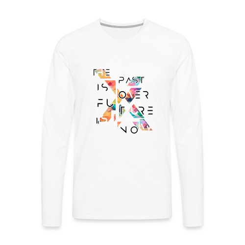 The past is over. The future is now. - Men's Premium Long Sleeve T-Shirt