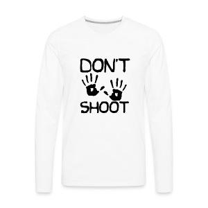 Don't Shoot - Men's Premium Long Sleeve T-Shirt