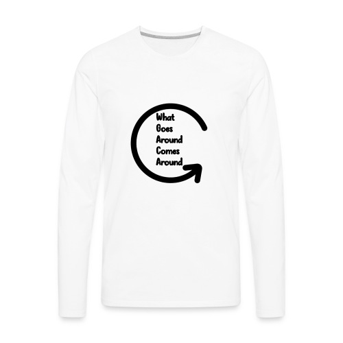 What Goes Around... Must Come Around - Men's Premium Long Sleeve T-Shirt