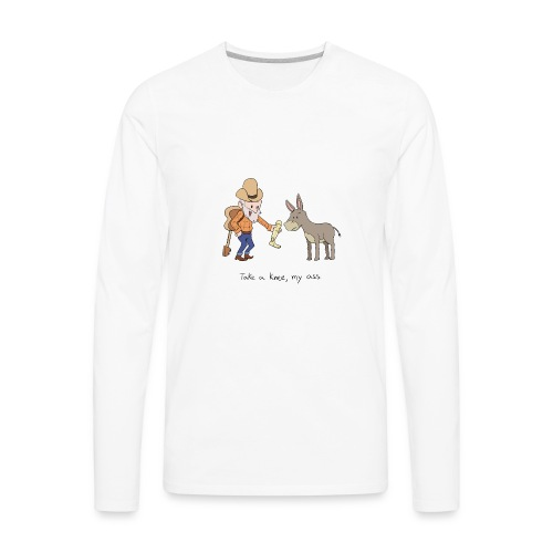 Take a knee my ass - Men's Premium Long Sleeve T-Shirt