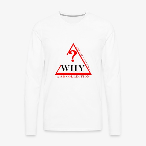 WHY SHIRT COLLECTION - Men's Premium Long Sleeve T-Shirt