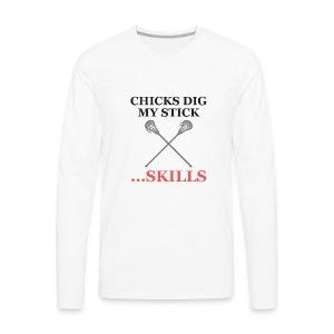 Chicks Dig My Stick ... Skills - Men's Premium Long Sleeve T-Shirt