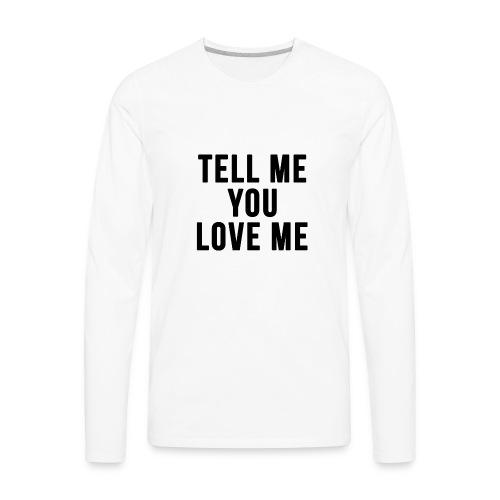 Tell me you love me - Men's Premium Long Sleeve T-Shirt