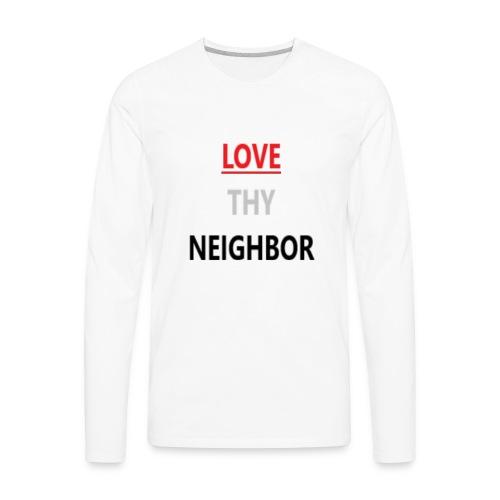 Love Neighbor - Men's Premium Long Sleeve T-Shirt