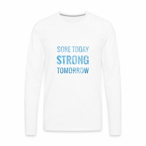 Sore Today Strong Tomorrow - Men's Premium Long Sleeve T-Shirt