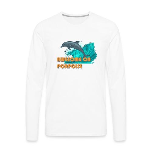 Awesome On Porpoise - Men's Premium Long Sleeve T-Shirt