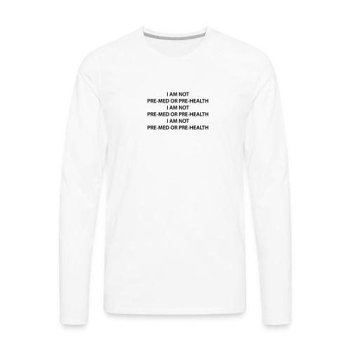 i am not pre med or pre health - Men's Premium Long Sleeve T-Shirt