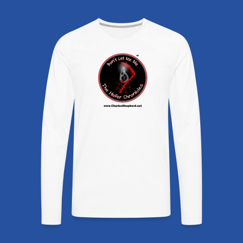 Don't Let Me Die - The Heiler Chronicles - Men's Premium Long Sleeve T-Shirt