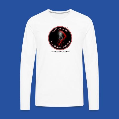 Don't Let Me Die - The Heiler Chronicles - Men's Premium Long Sleeve T-Shirt