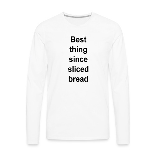 Best Thing Since Sliced Bread - Men's Premium Long Sleeve T-Shirt