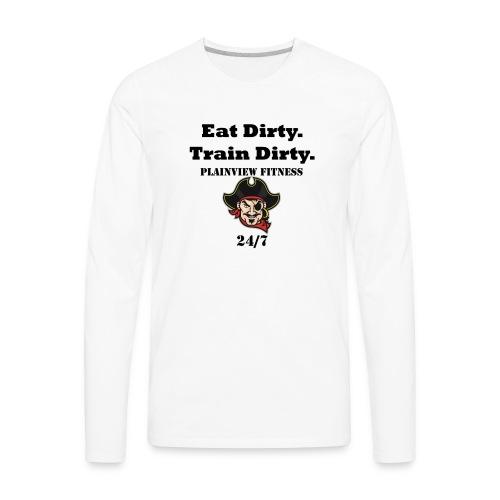 Eat Dirty. Train Dirty. - Men's Premium Long Sleeve T-Shirt