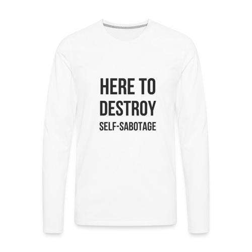 Here To Destroy Self-Sabotage - Men's Premium Long Sleeve T-Shirt