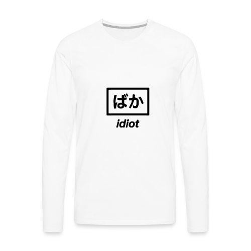 idiot. - Men's Premium Long Sleeve T-Shirt