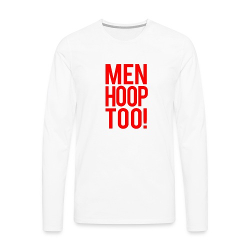Red - Men Hoop Too! - Men's Premium Long Sleeve T-Shirt