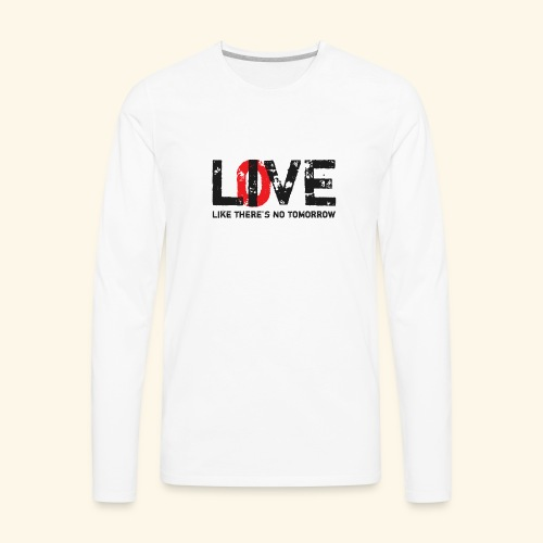 live love like theres no tomorrow - Men's Premium Long Sleeve T-Shirt