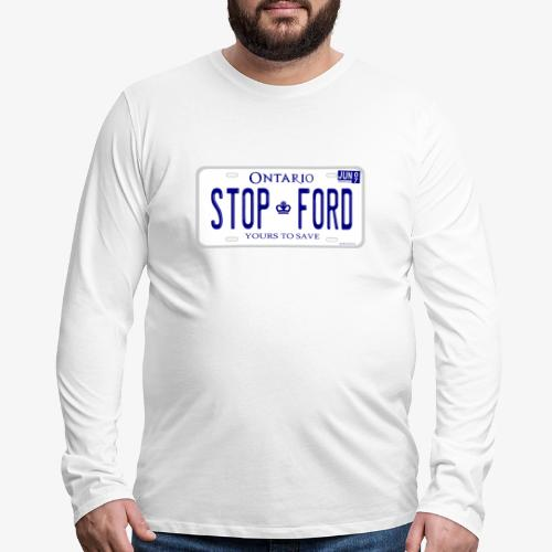 STOP FORD ONTARIO LICENCE PLATE - Men's Premium Long Sleeve T-Shirt