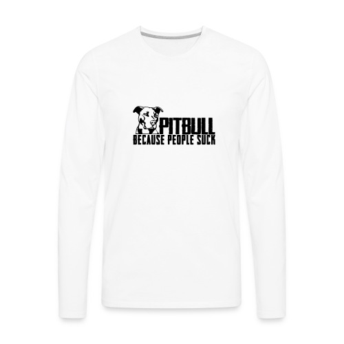 Pitbull because people suck - Men's Premium Long Sleeve T-Shirt