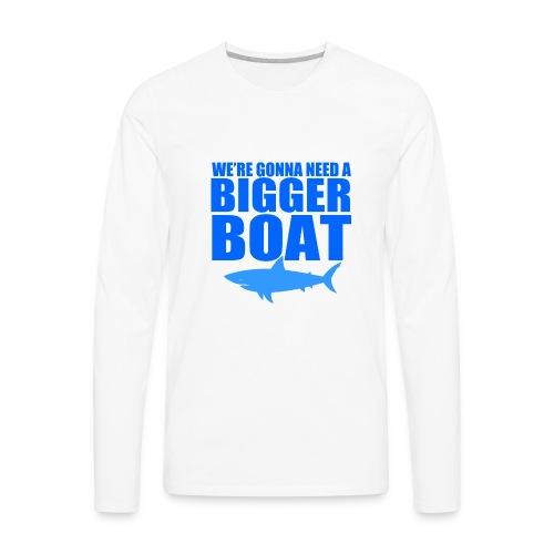We're Gonna Need a Bigger Boat - Men's Premium Long Sleeve T-Shirt