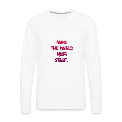 make the world your stage - Men's Premium Long Sleeve T-Shirt