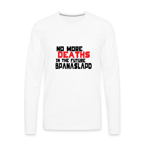 No more deaths in the future bPANASLAPd - Men's Premium Long Sleeve T-Shirt