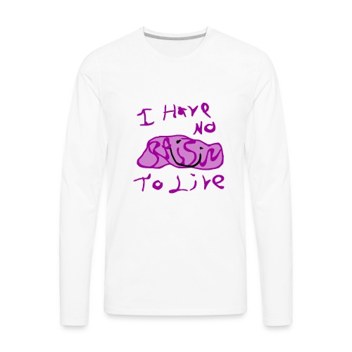 I Have No RAISIN To Live - Men's Premium Long Sleeve T-Shirt