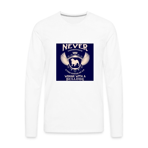 Never underestimate a Woman with a Bulldog - Men's Premium Long Sleeve T-Shirt