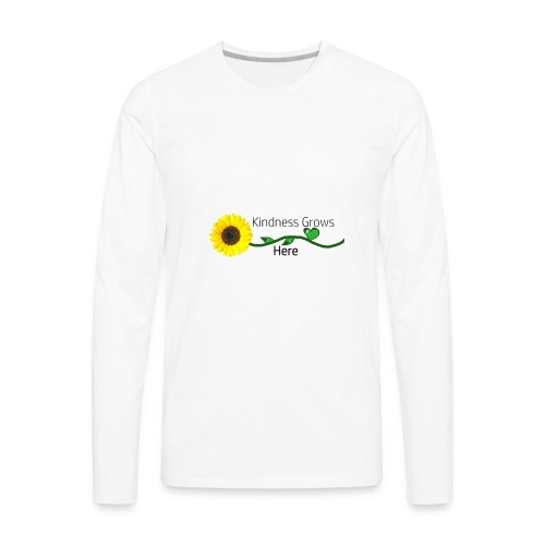 Kindness Grows Here Tshirt - Men's Premium Long Sleeve T-Shirt